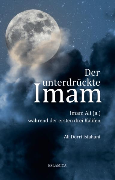 Der unterdrückte Imam: Imam Ali (a.) während der ersten drei Kalifen
