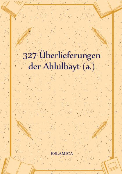 327 Überlieferungen der Ahlulbayt (a.)