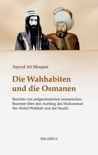 Die Wahhabiten und die Osmanen: Berichte von zeitgenössischen osmanischen Beamten über den Aufstieg des Muhammad ibn Abdul-Wahhab und der Saudis